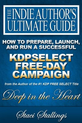 How to Prepare, Launch, and Run a Successful KDPSelect Free-Day Campaign (The Indie Author's Ultimate Guide)